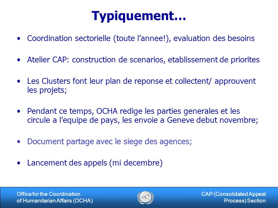 9Office for the Coordination of Humanitarian Affairs (OCHA) CAP (Consolidated Appeal Process) Section Typiquement… Coordination sectorielle (toute lan