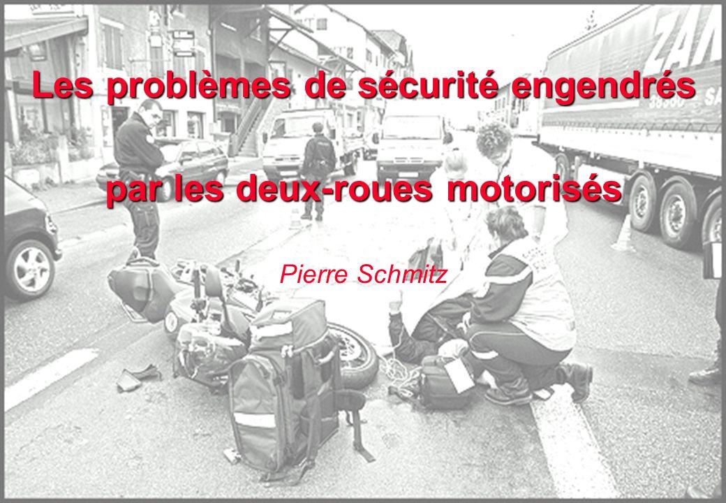 Les problèmes de sécurité engendrés par les deux-roues motorisés Pierre Schmitz