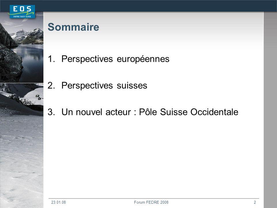 23.01.08Forum FEDRE 20082 Sommaire 1.Perspectives européennes 2.Perspectives suisses 3.Un nouvel acteur : Pôle Suisse Occidentale