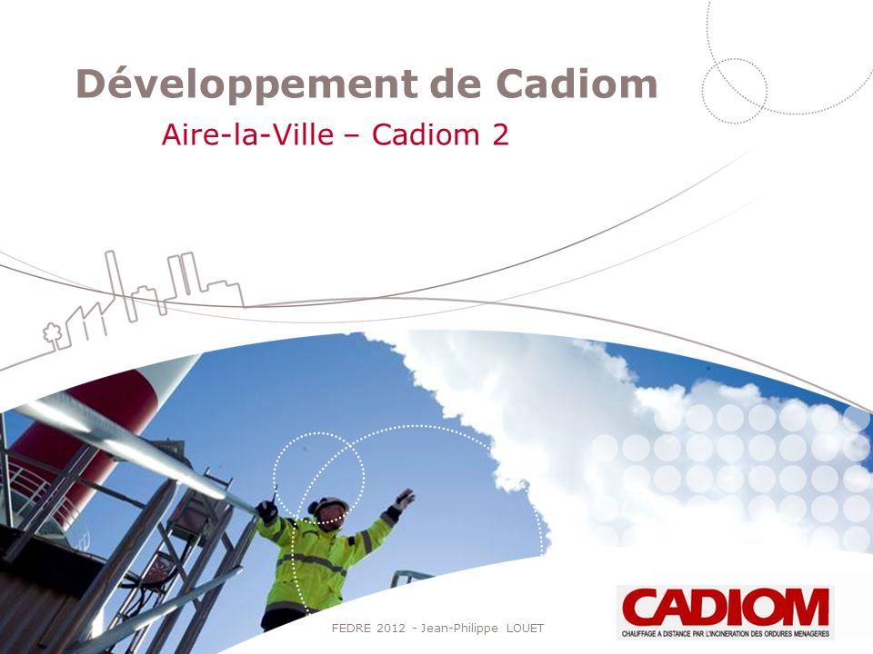 Développement de Cadiom Aire-la-Ville – Cadiom 2 FEDRE 2012 - Jean-Philippe LOUET