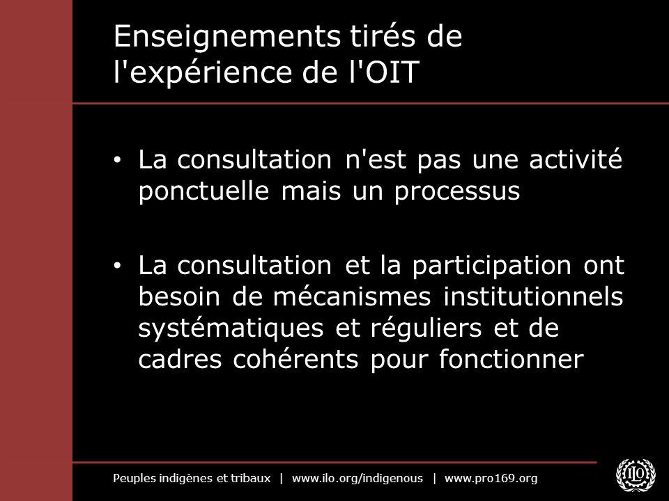 Peuples indigènes et tribaux | www.ilo.org/indigenous | www.pro169.org Enseignements tirés de l'expérience de l'OIT La consultation n'est pas une acti