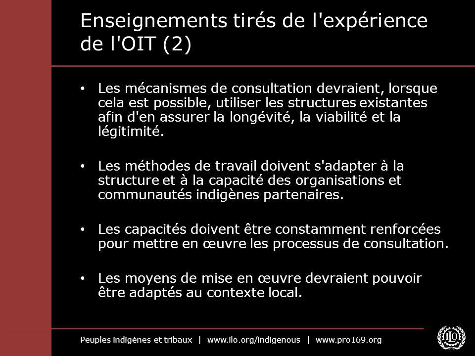 Peuples indigènes et tribaux | www.ilo.org/indigenous | www.pro169.org Enseignements tirés de l'expérience de l'OIT (2) Les mécanismes de consultation