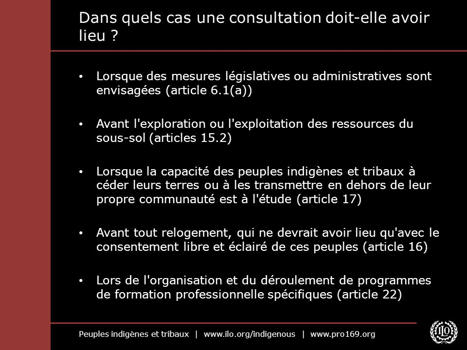 Peuples indigènes et tribaux | www.ilo.org/indigenous | www.pro169.org Dans quels cas une consultation doit-elle avoir lieu ? Lorsque des mesures légi