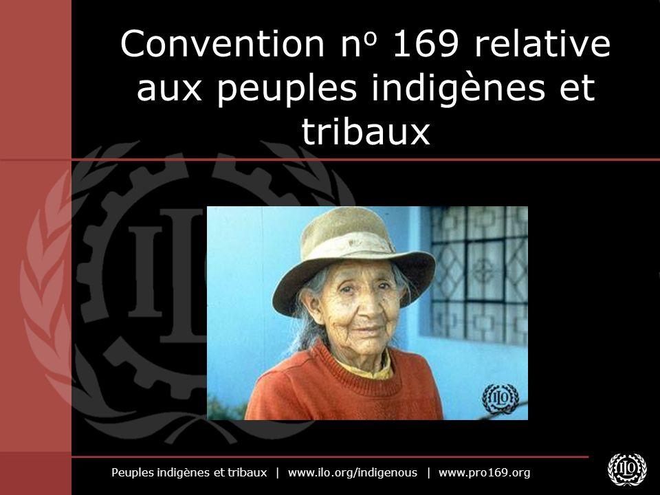 Peuples indigènes et tribaux | www.ilo.org/indigenous | www.pro169.org Convention n o 169 relative aux peuples indigènes et tribaux