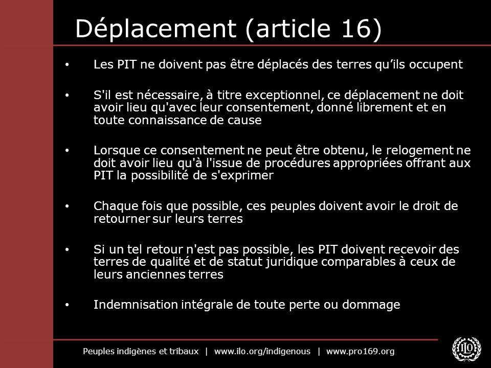 Peuples indigènes et tribaux | www.ilo.org/indigenous | www.pro169.org Déplacement (article 16) Les PIT ne doivent pas être déplacés des terres quils