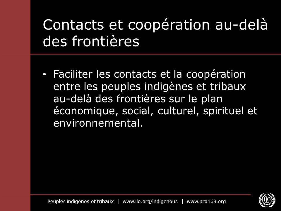 Peuples indigènes et tribaux | www.ilo.org/indigenous | www.pro169.org Contacts et coopération au-delà des frontières Faciliter les contacts et la coo