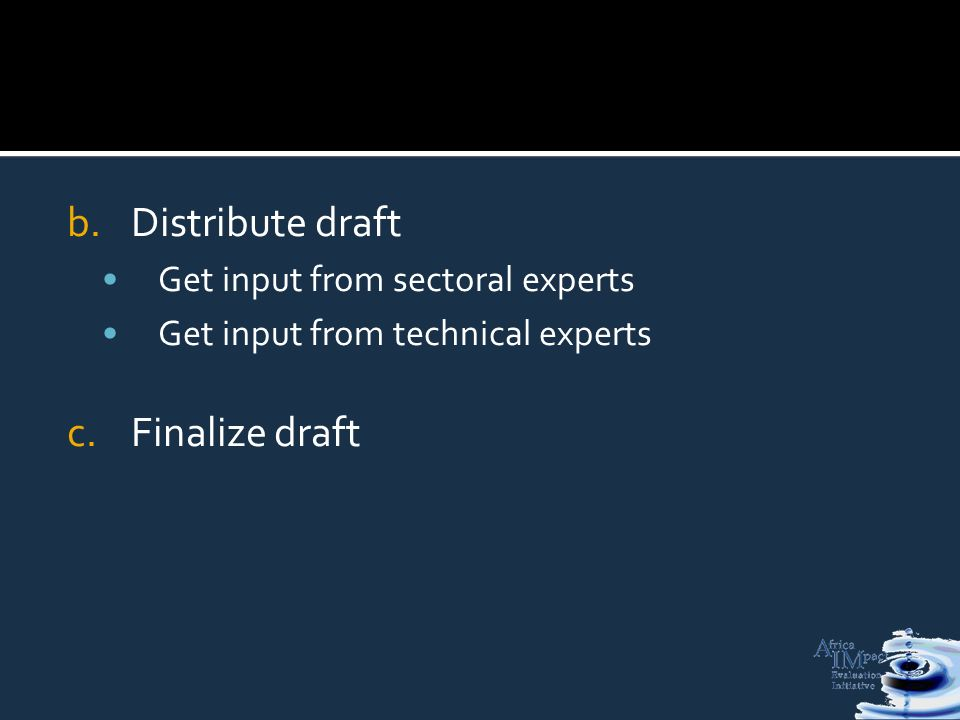 b.Distribute draft Get input from sectoral experts Get input from technical experts c.Finalize draft