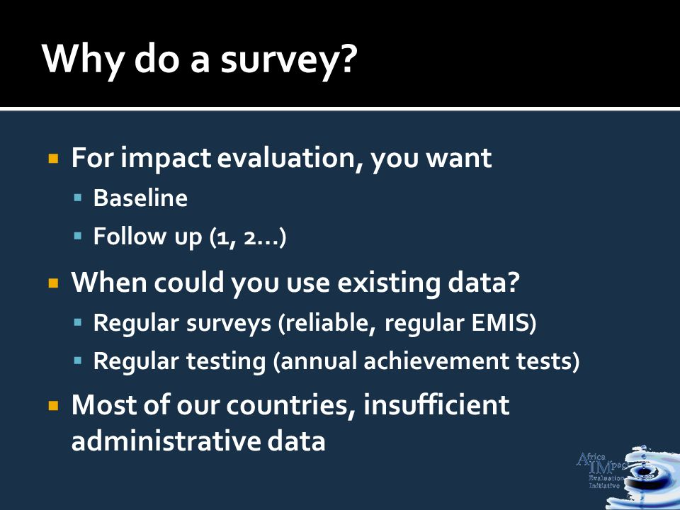 For impact evaluation, you want Baseline Follow up (1, 2…) When could you use existing data.