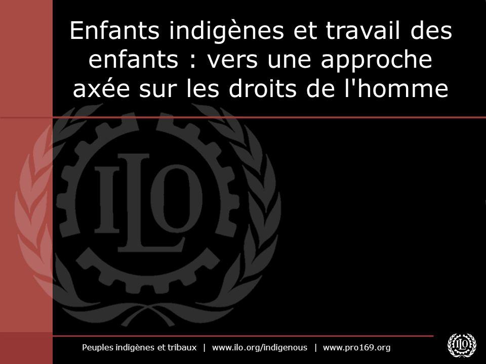 Peuples indigènes et tribaux | www.ilo.org/indigenous | www.pro169.org Enfants indigènes et travail des enfants : vers une approche axée sur les droit