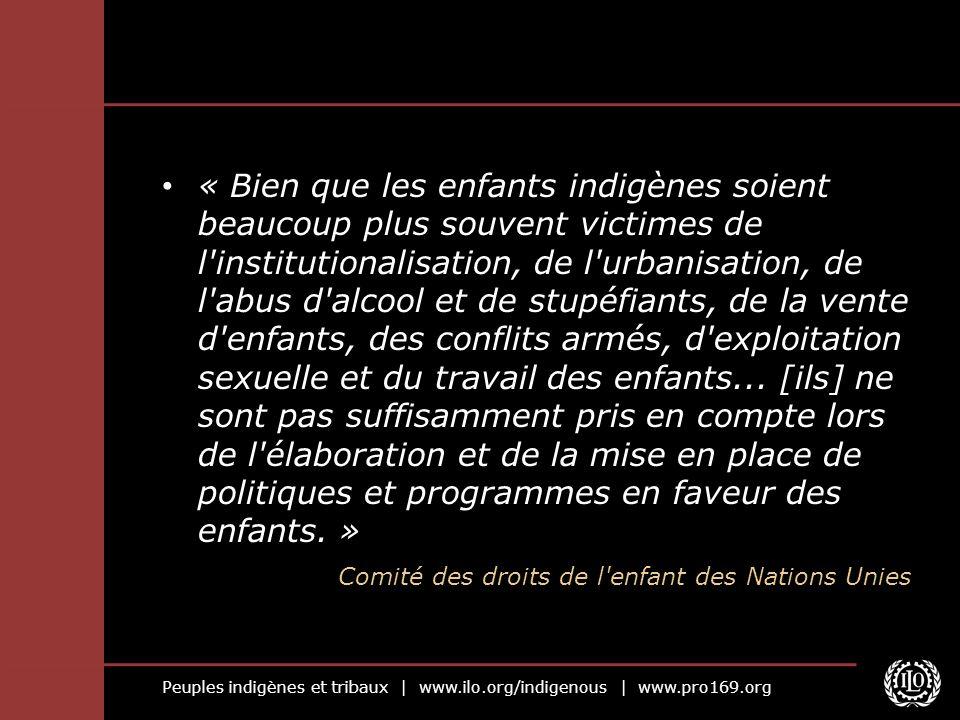 Peuples indigènes et tribaux | www.ilo.org/indigenous | www.pro169.org « Bien que les enfants indigènes soient beaucoup plus souvent victimes de l'ins