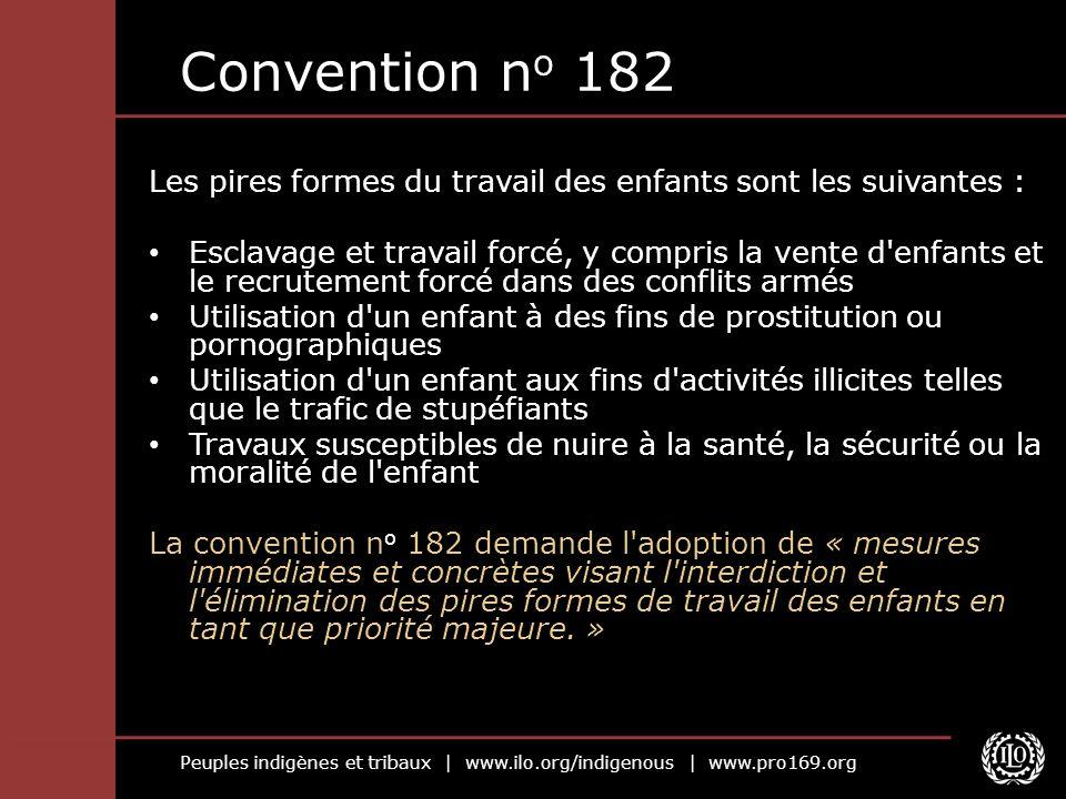 Peuples indigènes et tribaux | www.ilo.org/indigenous | www.pro169.org Convention n o 182 Les pires formes du travail des enfants sont les suivantes :