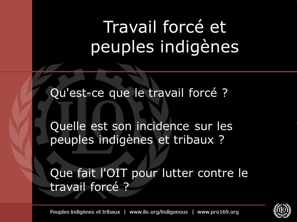 Peuples indigènes et tribaux | www.ilo.org/indigenous | www.pro169.org Qu est-ce que le travail forcé .