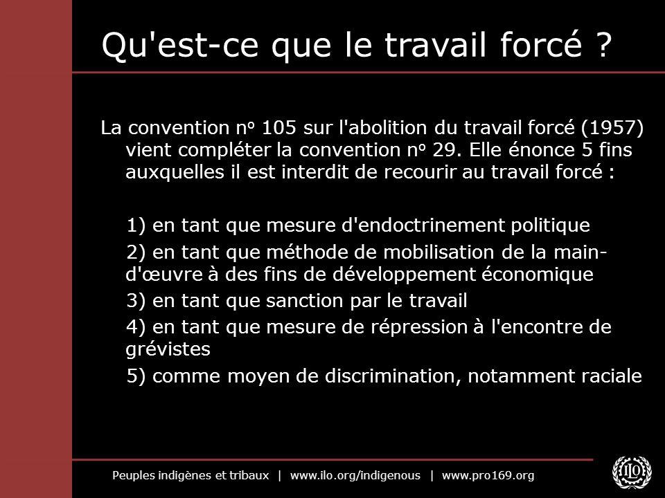 Peuples indigènes et tribaux | www.ilo.org/indigenous | www.pro169.org La convention n o 105 sur l abolition du travail forcé (1957) vient compléter la convention n o 29.