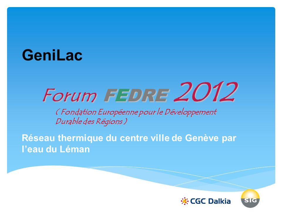 GeniLac Réseau thermique du centre ville de Genève par leau du Léman Forum FEDRE 2012 ( Fondation Européenne pour le Développement Durable des Régions