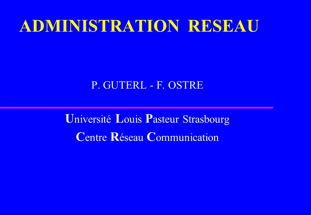 ADMINISTRATION RESEAU P.GUTERL - F.