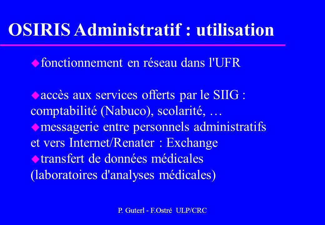 P. Guterl - F.Ostré ULP/CRC OSIRIS Administratif : utilisation u fonctionnement en réseau dans l'UFR u accès aux services offerts par le SIIG : compta
