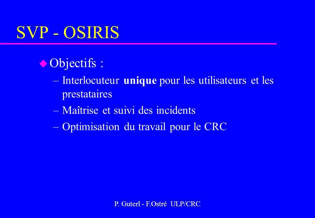 P. Guterl - F.Ostré ULP/CRC SVP - OSIRIS u Objectifs : –Interlocuteur unique pour les utilisateurs et les prestataires –Maîtrise et suivi des incident