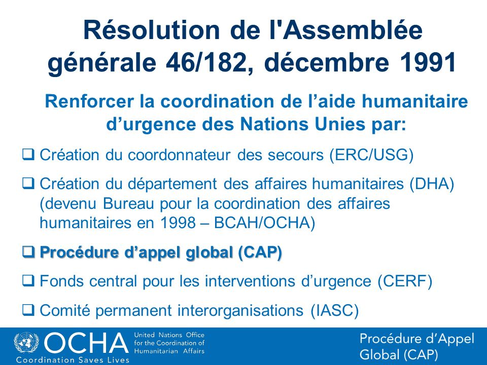3Office for the Coordination of Humanitarian Affairs (OCHA) CAP (Consolidated Appeal Process) Section Résolution de l'Assemblée générale 46/182, décem