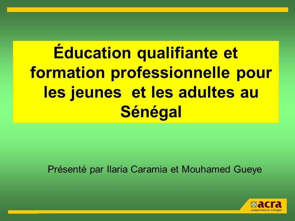 Éducation qualifiante et formation professionnelle pour les jeunes et les adultes au Sénégal Présenté par Ilaria Caramia et Mouhamed Gueye