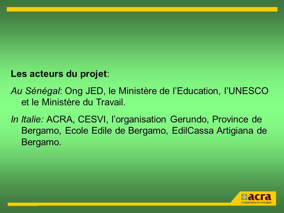 Les acteurs du projet: Au Sénégal: Ong JED, le Ministère de lEducation, lUNESCO et le Ministère du Travail. In Italie: ACRA, CESVI, lorganisation Geru