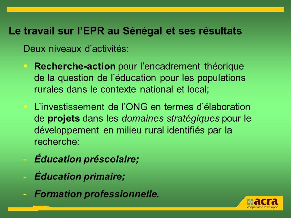 Le travail sur lEPR au Sénégal et ses résultats Deux niveaux dactivités: Recherche-action pour lencadrement théorique de la question de léducation pou