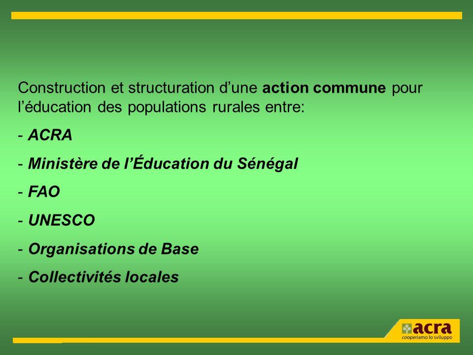 Construction et structuration dune action commune pour léducation des populations rurales entre: - ACRA - Ministère de lÉducation du Sénégal - FAO - U