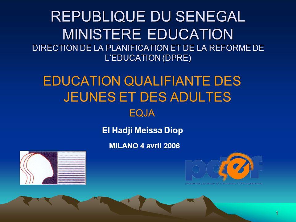 1 REPUBLIQUE DU SENEGAL MINISTERE EDUCATION DIRECTION DE LA PLANIFICATION ET DE LA REFORME DE LEDUCATION (DPRE) EDUCATION QUALIFIANTE DES JEUNES ET DE