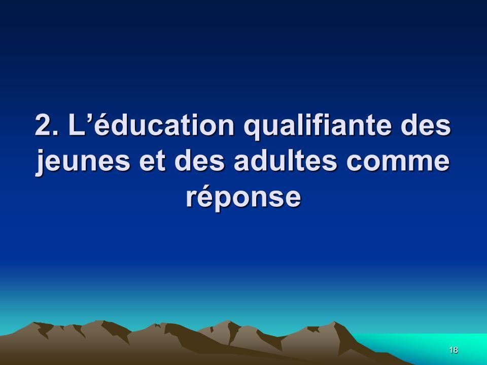 18 2. Léducation qualifiante des jeunes et des adultes comme réponse