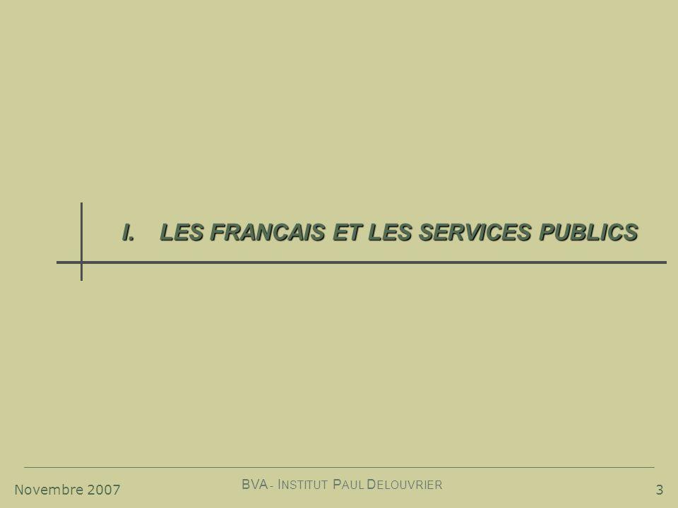 Novembre 2007 BVA - I NSTITUT P AUL D ELOUVRIER 3 I.LES FRANCAIS ET LES SERVICES PUBLICS