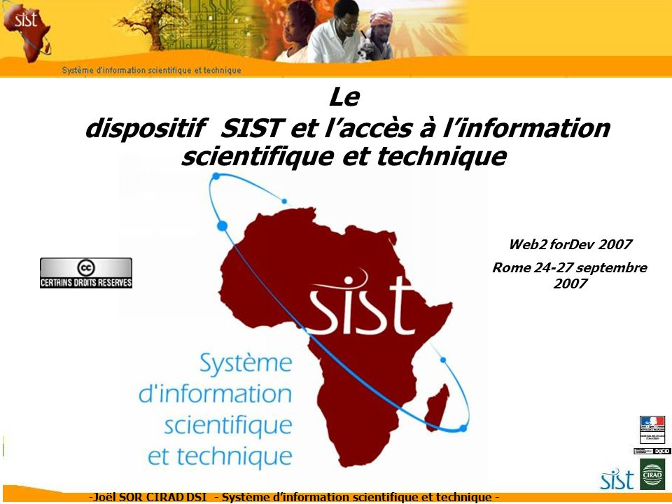 -Joël SOR CIRAD DSI - Système dinformation scientifique et technique - Le dispositif SIST et laccès à linformation scientifique et technique Web2 forDev 2007 Rome 24-27 septembre 2007