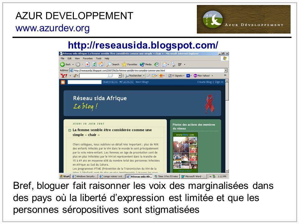 AZUR DEVELOPPEMENT www.azurdev.org Bref, bloguer fait raisonner les voix des marginalisées dans des pays où la liberté dexpression est limitée et que les personnes séropositives sont stigmatisées http://reseausida.blogspot.com/