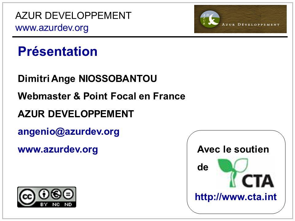 AZUR DEVELOPPEMENT www.azurdev.org Présentation Dimitri Ange NIOSSOBANTOU Webmaster & Point Focal en France AZUR DEVELOPPEMENT angenio@azurdev.org www.azurdev.org Avec le soutien de http://www.cta.int