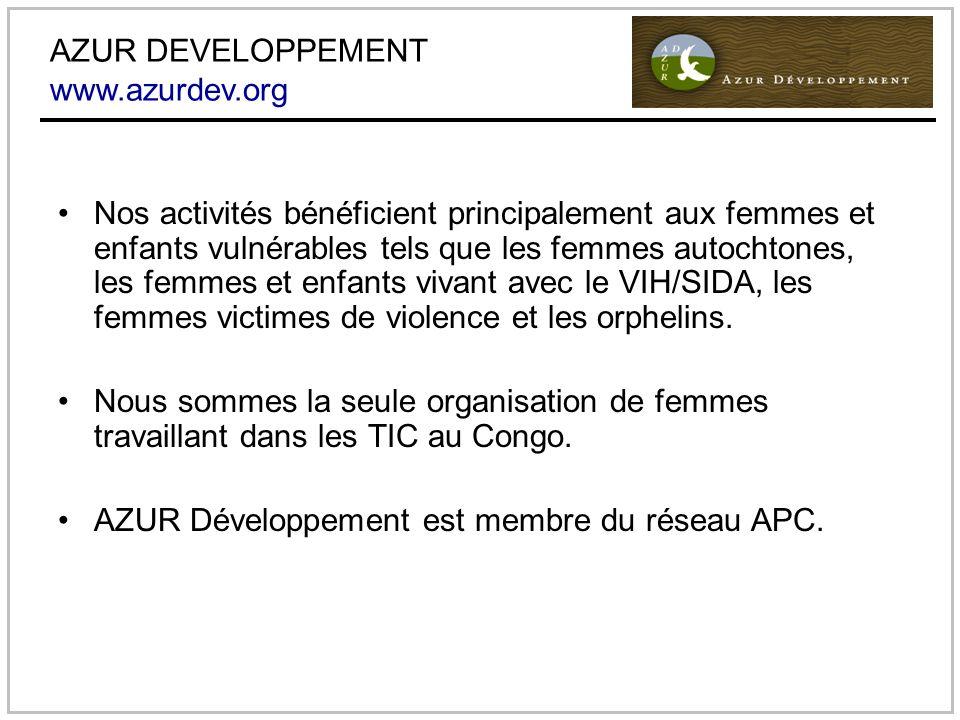 AZUR DEVELOPPEMENT www.azurdev.org Nos activités bénéficient principalement aux femmes et enfants vulnérables tels que les femmes autochtones, les femmes et enfants vivant avec le VIH/SIDA, les femmes victimes de violence et les orphelins.