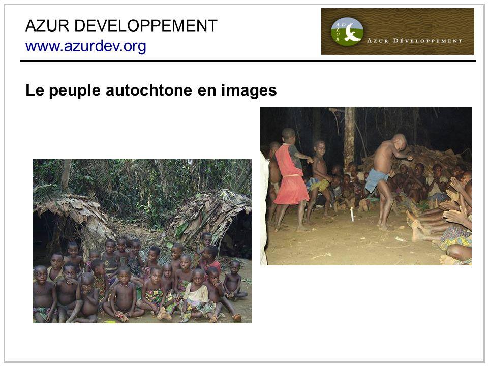 AZUR DEVELOPPEMENT www.azurdev.org Le peuple autochtone en images