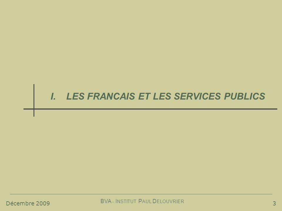 Décembre 2009 BVA - I NSTITUT P AUL D ELOUVRIER 3 I.LES FRANCAIS ET LES SERVICES PUBLICS