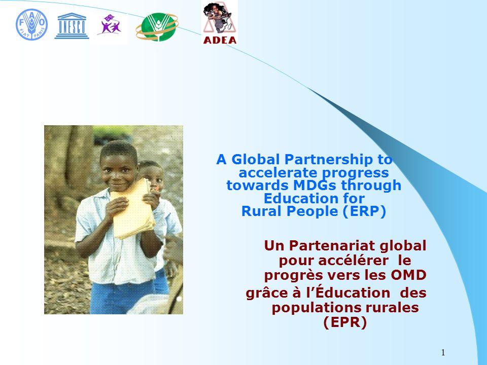 1 Un Partenariat global pour accélérer le progrès vers les OMD grâce à lÉducation des populations rurales (EPR) A Global Partnership to accelerate progress towards MDGs through Education for Rural People (ERP)