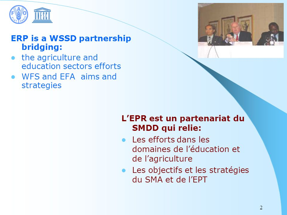 2 ERP is a WSSD partnership bridging: the agriculture and education sectors efforts WFS and EFA aims and strategies LEPR est un partenariat du SMDD qu