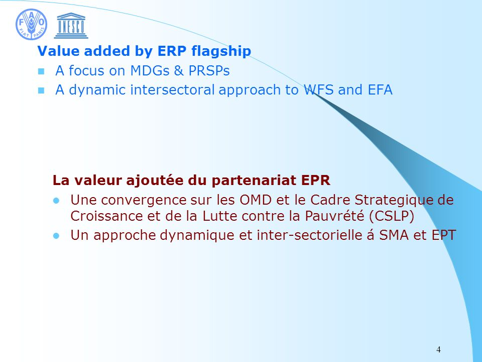 4 Value added by ERP flagship A focus on MDGs & PRSPs A dynamic intersectoral approach to WFS and EFA La valeur ajoutée du partenariat EPR Une converg