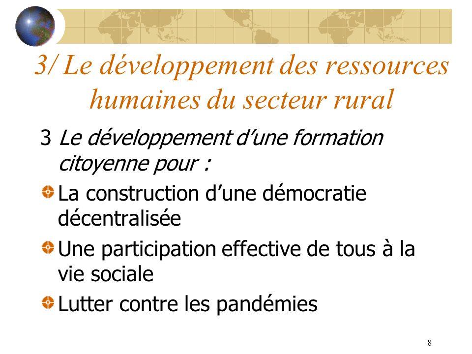 8 3 Le développement dune formation citoyenne pour : La construction dune démocratie décentralisée Une participation effective de tous à la vie sociale Lutter contre les pandémies 3/ Le développement des ressources humaines du secteur rural