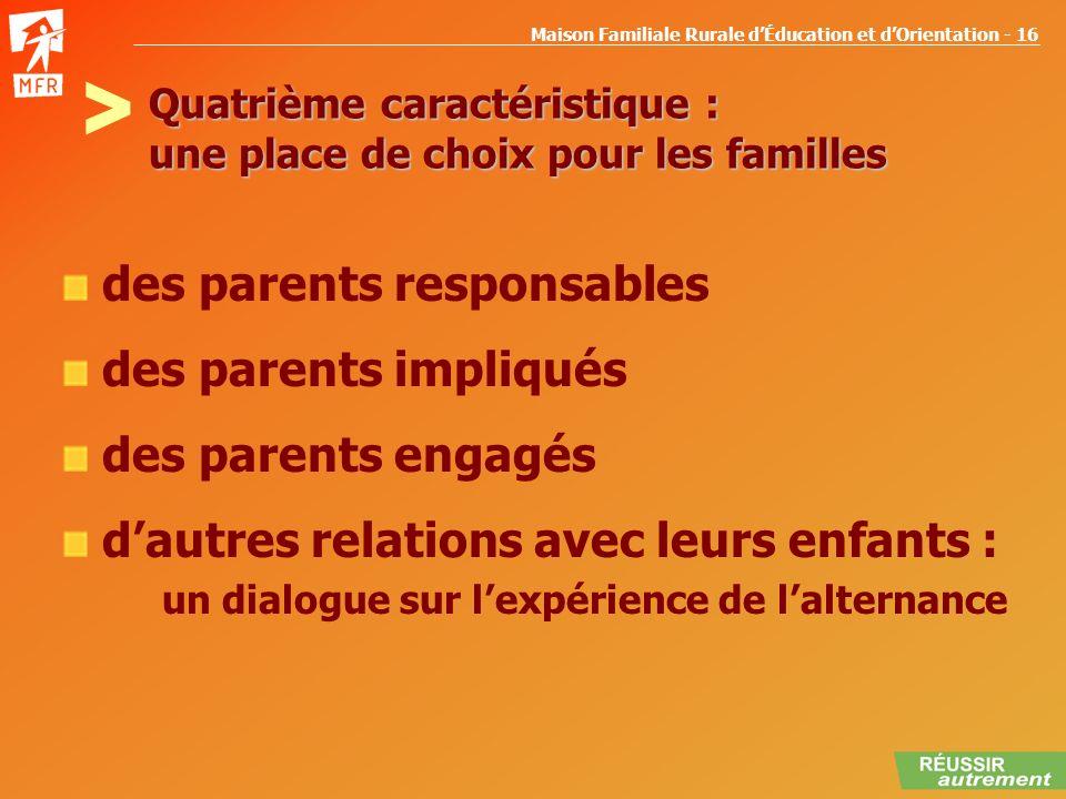 Maison Familiale Rurale dÉducation et dOrientation - 16 Quatrième caractéristique : une place de choix pour les familles des parents responsables des