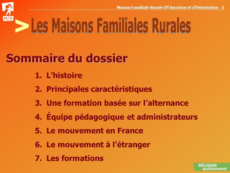 Maison Familiale Rurale dÉducation et dOrientation - 2 SOMMAIRE Sommaire du dossier 1.Lhistoire 2.Principales caractéristiques 3.Une formation basée s