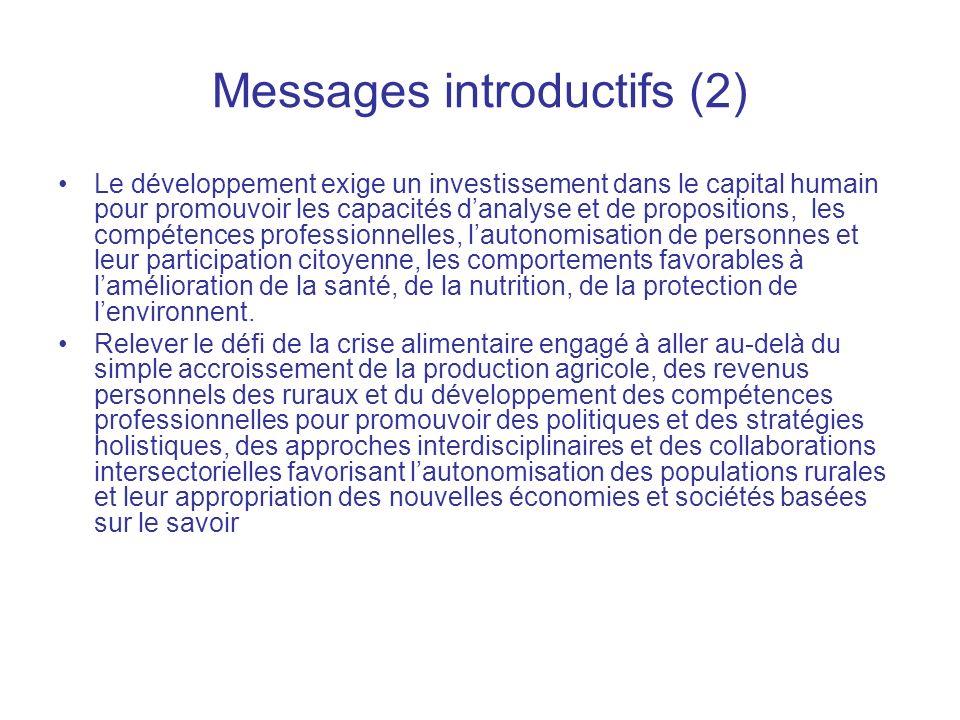 Messages introductifs (2) Le développement exige un investissement dans le capital humain pour promouvoir les capacités danalyse et de propositions, les compétences professionnelles, lautonomisation de personnes et leur participation citoyenne, les comportements favorables à lamélioration de la santé, de la nutrition, de la protection de lenvironnent.