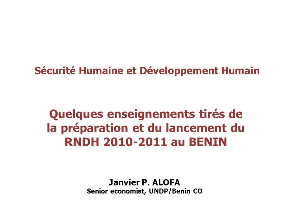 Sécurité Humaine et Développement Humain Quelques enseignements tirés de la préparation et du lancement du RNDH 2010-2011 au BENIN Janvier P. ALOFA Se