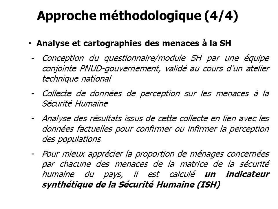 Approche méthodologique (4/4) Analyse et cartographies des menaces à la SH -Conception du questionnaire/module SH par une équipe conjointe PNUD-gouver