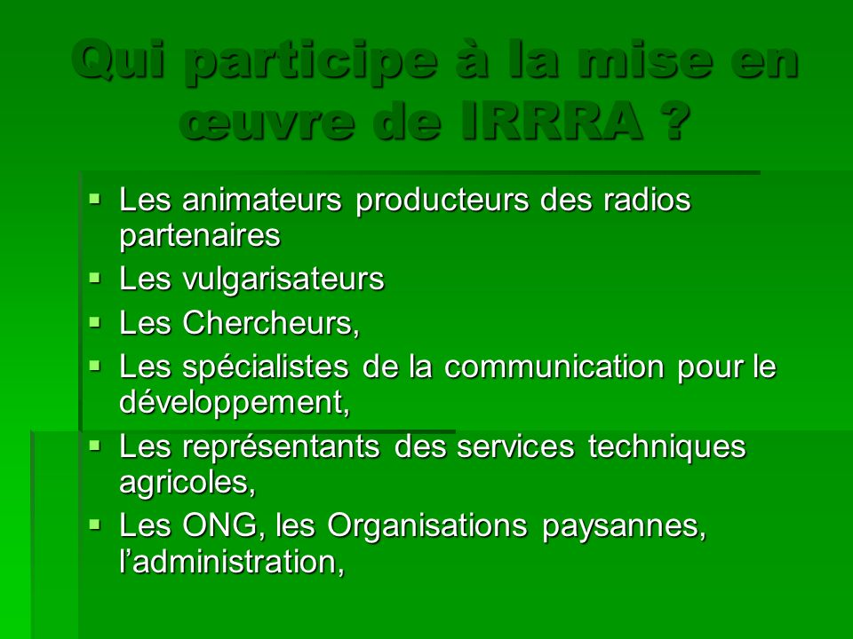 Leçons apprises Renforcement de capacité IRRRA a permis de doter les radios, les chercheurs, les agriculteurs, les vulgarisateurs dexpertises dans dautres domaines.