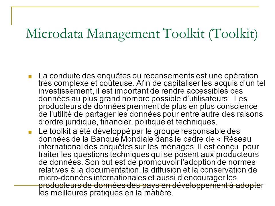 Microdata Management Toolkit (Toolkit) La conduite des enquêtes ou recensements est une opération très complexe et coûteuse. Afin de capitaliser les a