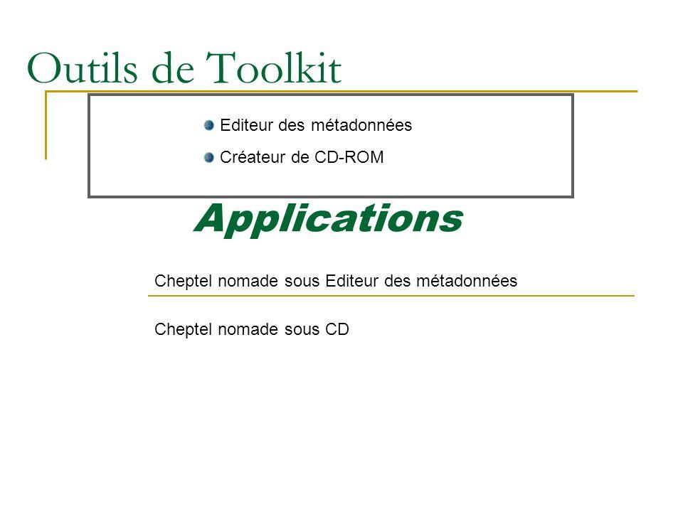 Outils de Toolkit Editeur des métadonnées Créateur de CD-ROM Applications Cheptel nomade sous Editeur des métadonnées Cheptel nomade sous CD