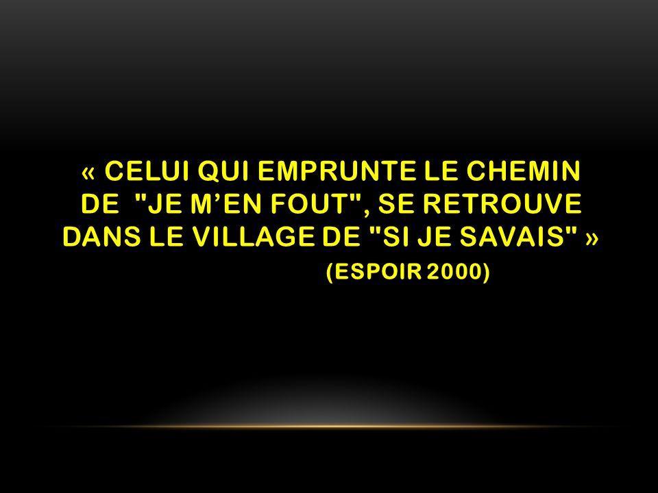 « CELUI QUI EMPRUNTE LE CHEMIN DE JE MEN FOUT , SE RETROUVE DANS LE VILLAGE DE SI JE SAVAIS » (ESPOIR 2000)