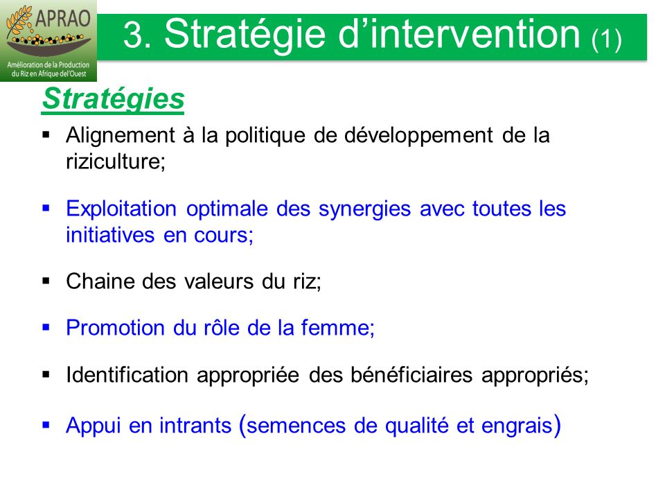 Secteurs dintervention Amélioration de lenvironnement socioéconomique du riz; Semences; Production de Paddy; Transformation et commercialisation.