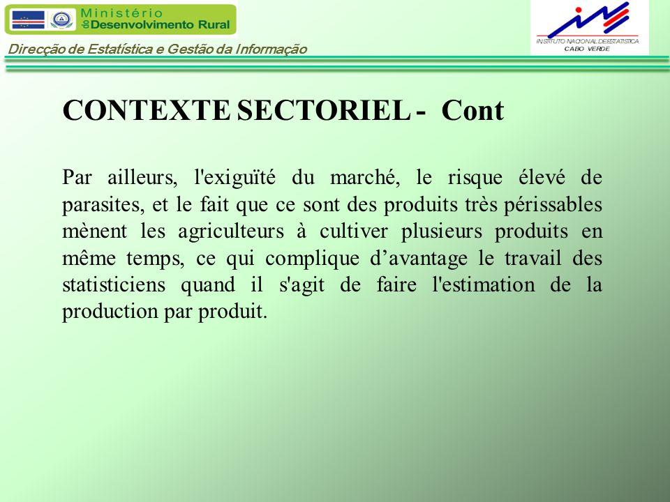 Direcção de Estatística e Gestão da Informação CONTEXTE SECTORIEL - Cont Par ailleurs, l'exiguïté du marché, le risque élevé de parasites, et le fait